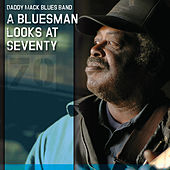 A Bluesman Looks at Seventy by Daddy Mack Blues Band