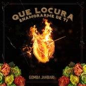 Play & Download Que Locura Enamorarme de Ti by Gomba Jahbari | Napster