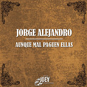 Play & Download Aunque Mal Paguen Ellas by Jorge Alejandro | Napster
