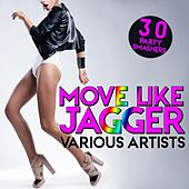 Move Like Jagger (30 Party Smashers) by Various Artists