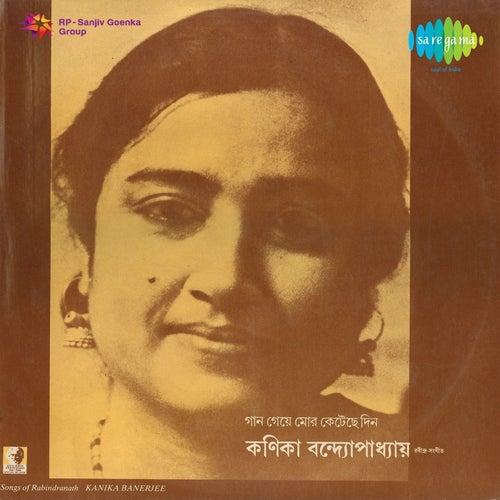 Gaan Geye Mor Ketechhe Din by Kanika Banerjee
