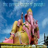 Play & Download Sacred Lounge of Ganesh, Vol.1 (Spiritual Oriental Chill out Sounds) by Various Artists | Napster