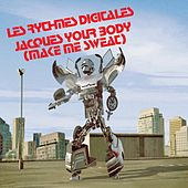 Play & Download Jacques Your Body (Make me Sweat) by Les Rythmes Digitales | Napster