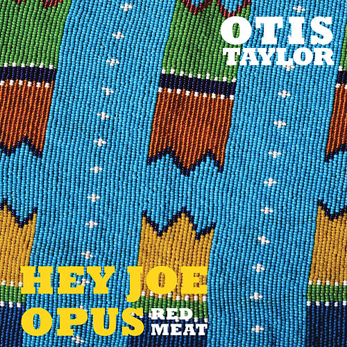 Play & Download Hey Joe Opus Red Meat by Otis Taylor | Napster