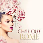 Play & Download Chill Out Rome (Refined Italian Chill Out Sounds) by Various Artists | Napster