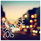 Play & Download House Party 2015 by Various Artists | Napster