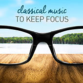 Play & Download Classical Music to Keep Focus by Various Artists | Napster