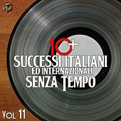 Play & Download 10+ Successi italiani ed internazionali senza tempo, Vol. 11 by Various Artists | Napster