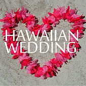 Hawaiian Wedding - 30 Song Playlist for the Perfect, Love Filled Beach Luau! by Various Artists