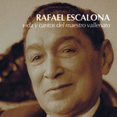 Rafael Escalona. Vida y Cantos del Maestro Vallenato by Various Artists
