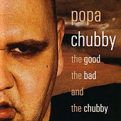 The Good The Bad And The Chubby by Popa Chubby