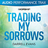 Trading My Sorrows by Darrell Evans