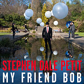 My Friend Bob by Stephen Dale Petit