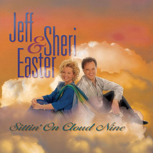 Play & Download Sittin' On Cloud Nine by Jeff and Sheri Easter | Napster