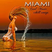Play & Download Miami Cool Music Chill Songs – Chill Out Lounge Sexy Music Party Songs by Various Artists | Napster
