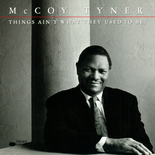 Play & Download Things Ain't What They Used To Be by McCoy Tyner | Napster