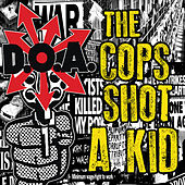 Play & Download The Cops Shot a Kid by D.O.A. | Napster