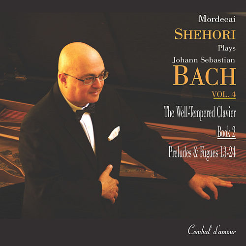 Play & Download Mordecai Shehori Plays Johann Sebastian Bach, Vol. 4 by Mordecai Shehori | Napster