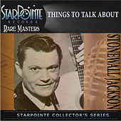 Play & Download Things to Talk About by Stonewall Jackson | Napster