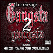 Play & Download Gangsta 2 Gangsta (feat. Keek Dogg, Tc Kapone, Casper Capone & Lil Sneaky) by L.O.C. | Napster