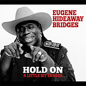 Play & Download Hold On a Little Bit Longer by Eugene Hideaway Bridges | Napster