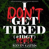 I Don't Get Tired (#IDGT) (Remix) by Kevin Gates