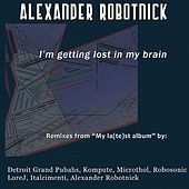 I'm Getting Lost In My Brain by Alexander Robotnick