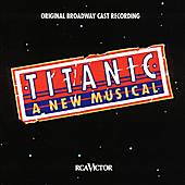 Play & Download Titanic: A New Musical Original Brodway Cast Recording by Maury Yeston | Napster