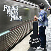 Play & Download Stoned Traveler by Roger Alan Wade | Napster