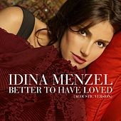 Better To Have Loved [Acoustic Version] by Idina Menzel