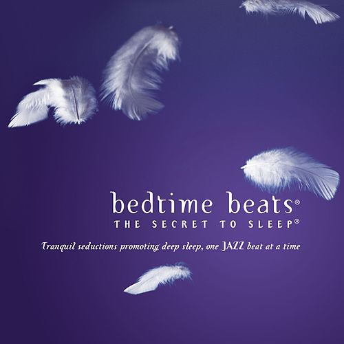 Bedtime Beats - The Secret To Sleep: Tranquil Seductions One Jazz Beat At A Time by Various Artists