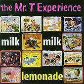 Milk, Milk, Lemonade by Mr. T Experience
