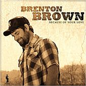 Play & Download Because Of Your Love by Brenton Brown | Napster