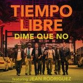 Play & Download Dime Que No by Tiempo Libre   Napster