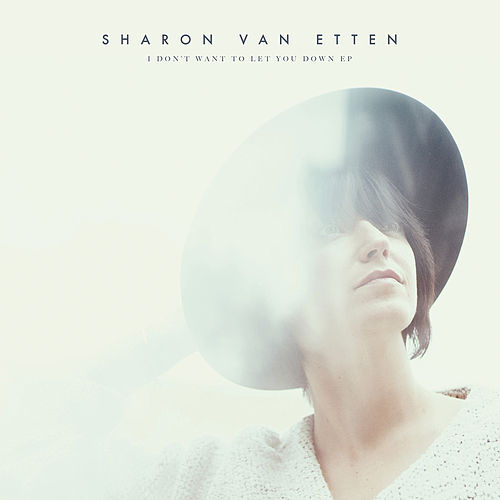 I Don't Want to Let You Down by Sharon Van Etten