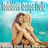 Play & Download Forbidden Lounge Fruits & Erotic Chill Out Grooves, Vol. 3 (Sensual and Sensitive Adult Music) by Various Artists | Napster