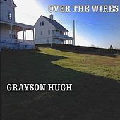 Play & Download Over the Wires by Grayson Hugh | Napster