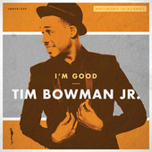 I'm Good by Tim Bowman Jr