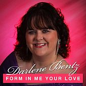 Form in Me Your Love by Darlene Bentz