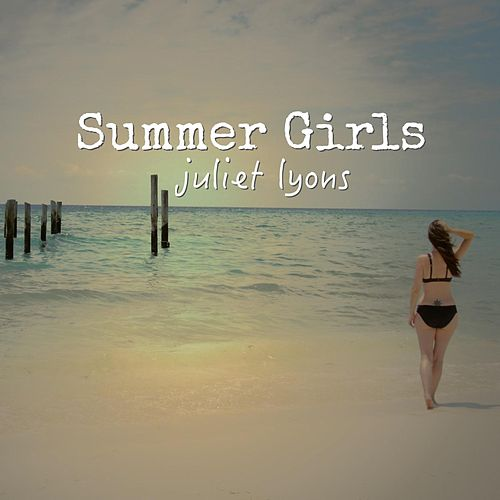 Play & Download Summer Girls by Juliet Lyons | Napster