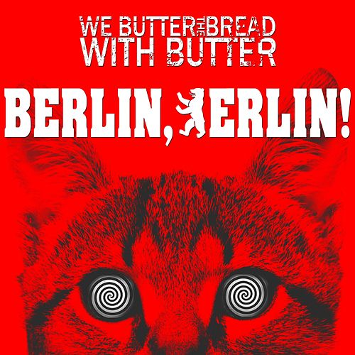 Play & Download Berlin, Berlin! by We Butter The Bread With Butter | Napster