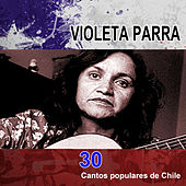 Play & Download 30 cantos populares de Chile by Violeta Parra | Napster