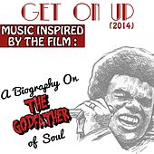 Music Inspired by the Film: Get on up (2014). A Biography on the Godfather of Soul by Various Artists