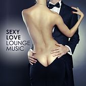 Play & Download Sexy Love Lounge Music by Various Artists | Napster