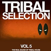 Play & Download Tribal Selection, Vol. 5 (The Real Sound of Tribal House) by Various Artists | Napster