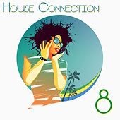 House Connection, 8 (A Journey Into House Music Vibes) by Various Artists