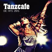 Play & Download Tanzcafe - Die Hits 2015 by Various Artists | Napster