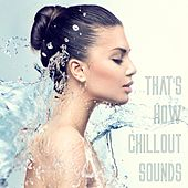 That's How Chillout Sounds by Various Artists