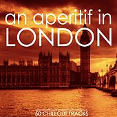An Aperitif in London (50 Selected Chillout Tracks) by Various Artists