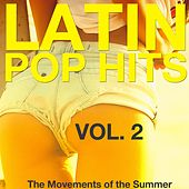 Latin Pop Hits, Vol. 2 (The Movement of the Summer) by Various Artists